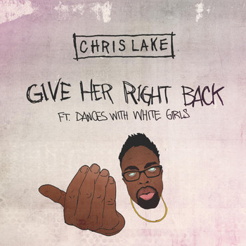 Chris Lake - Give Her Right Back [ft. Dances With White Girls]
