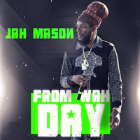 Jah Mason - From Wah Day
