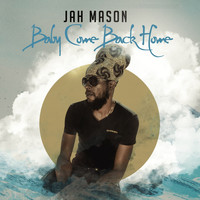 Jah Mason - Baby Come Back Home