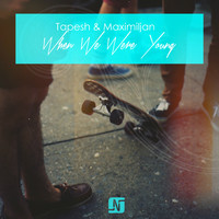 Tapesh & Maximiljan - When We Were Young