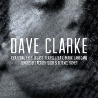 Dave Clarke - Charcoal Eyes (Glass Tears) [feat. Mark Lanegan] (Remixes)