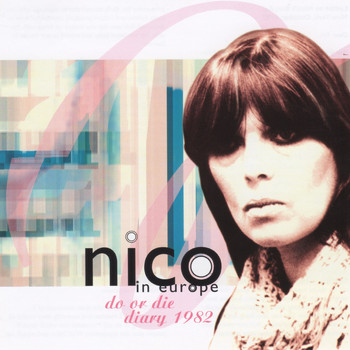 Nico / - In Europe Do or Die Diary 1982