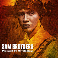 Sam Brothers - Farewell to My Old Days