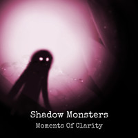 Shadow Monsters - Moments Of Clarity