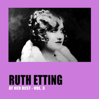 Ruth Etting - Ruth Etting at Her Best Vol. 3