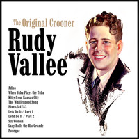 Rudy Vallee - The Original Crooner