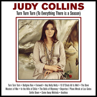 Judy Collins - Turn Turn Turn (To Everything There is a Season)
