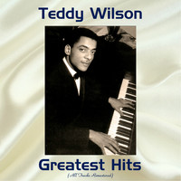 Teddy Wilson - Teddy Wilson Greatest Hits (All Tracks Remastered)