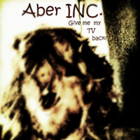 Aber INC. - Give me my TV back!
