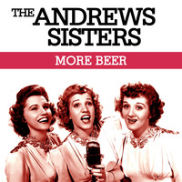 The Andrews Sisters - More Beer