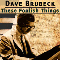 Dave Brubeck - These Foolish Things