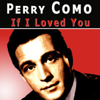 Perry Como - If I Loved You