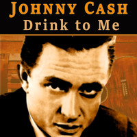 Johnny Cash - Drink to Me