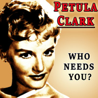 Petula Clark - Who Needs You?