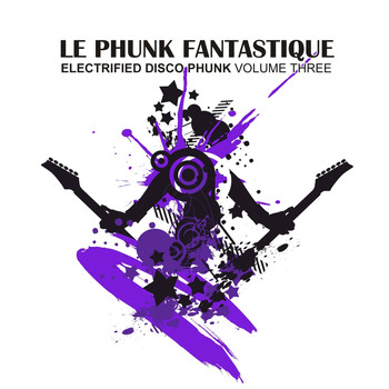Various Artists - Le Phunk Fantastique 3 - Electrified Disco Phunk