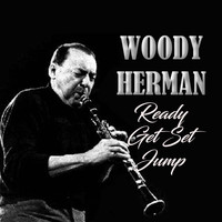 Woody Herman - Ready, Get Set, Jump