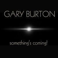 Gary Burton - Gary Burton: Something's Coming!