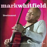 Mark Whitfield - Live & Uncut