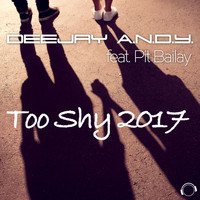 DeeJay A.N.D.Y. feat. Pit Bailay - Too Shy 2017