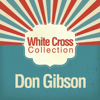 Don Gibson - White Cross Collection