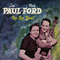 Les Paul & Mary Ford - Bye Bye Blues!