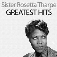 Sister Rosetta Tharpe - Greatest Hits