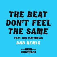 High Contrast - The Beat Don't Feel The Same (DNB Remix)