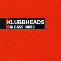 Klubbheads - Big Bass Bomb