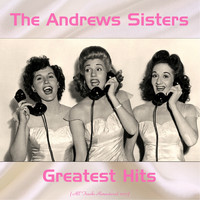The Andrews Sisters - Greatest Hits (All Tracks Remastered)