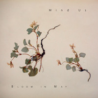 Mind Us - Bloom in May