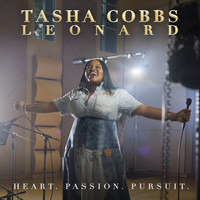 Tasha Cobbs Leonard - Heart. Passion. Pursuit. (Deluxe)