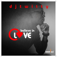 DJ Twitty - Believe in Love