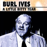 Burl Ives - A Little Bitty Tear