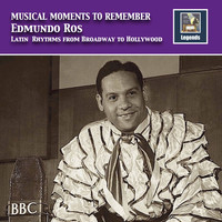 Edmundo Ros Orchestra - Musical Moments to Remember: Edmundo Ros – Latin Rhythms from Broadway to Hollywood (Remastered 2017)