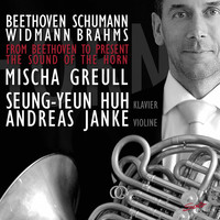 Mischa Greull / Andreas Janke / Seung-Yeun Huh - From Beethoven to Present: The Sound of the Horn