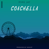Mike Jay - Coachella (Explicit)
