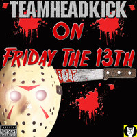 Teamheadkick - On Friday the 13th
