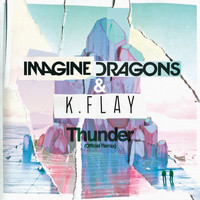 Imagine Dragons / K.Flay - Thunder (Official Remix)
