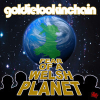 Goldie Lookin Chain - Fear of a Welsh Planet (Explicit)