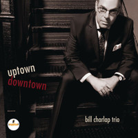 Bill Charlap Trio - Uptown, Downtown