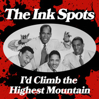 THE INK SPOTS - I'd Climb the Highest Mountain