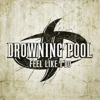 Drowning Pool - Feel Like I Do