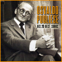 Osvaldo Pugliese - His 20 Best Songs