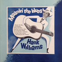 Hank Williams - Moanin' the Blues (Remastered)