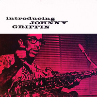 Johnny Griffin - Introducing Johnny Griffin (Remastered)
