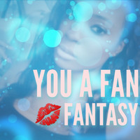 Fantasy - You a fan