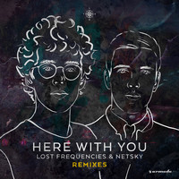 Lost Frequencies & Netsky - Here With You (Remixes)