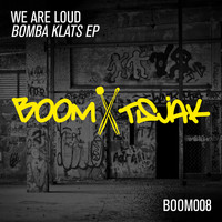 We Are Loud - Bomba Klats EP