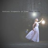 Deep Watch - Endless Fragments of Time
