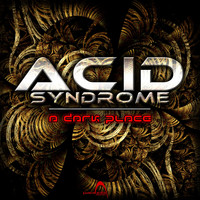 Acid Syndrome - A Dark Place